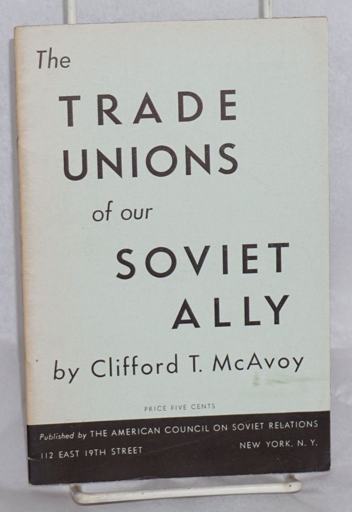 The trade unions of our Soviet ally. Clifford T. McAvoy.
