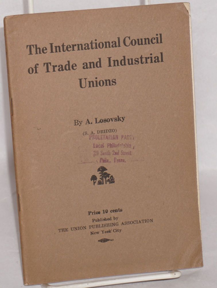 The International Council of Trade and Industrial Unions. A. Losovsky, S A. Dridzo.
