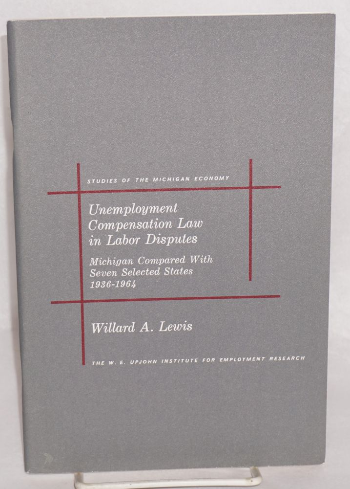 Unemployment compensation law in labor disputes; Michigan compared with seven selected states. Willard A. Lewis.
