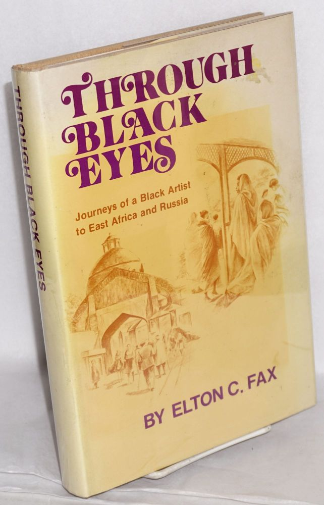 Through Black eyes; journeys of a black artist to East Africa and Russia. Illustrated with drawings by the author. Elton C. Fax.