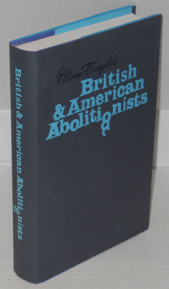 British and American abolitionists; an episode in transatlantic understanding. Clare Taylor.