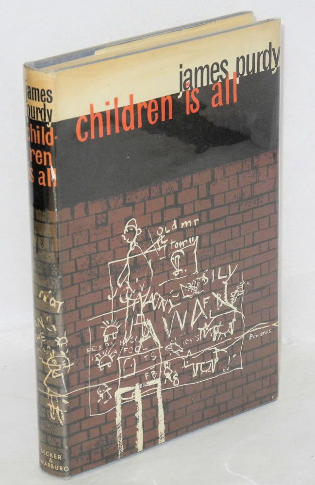 Children is all. James Purdy.