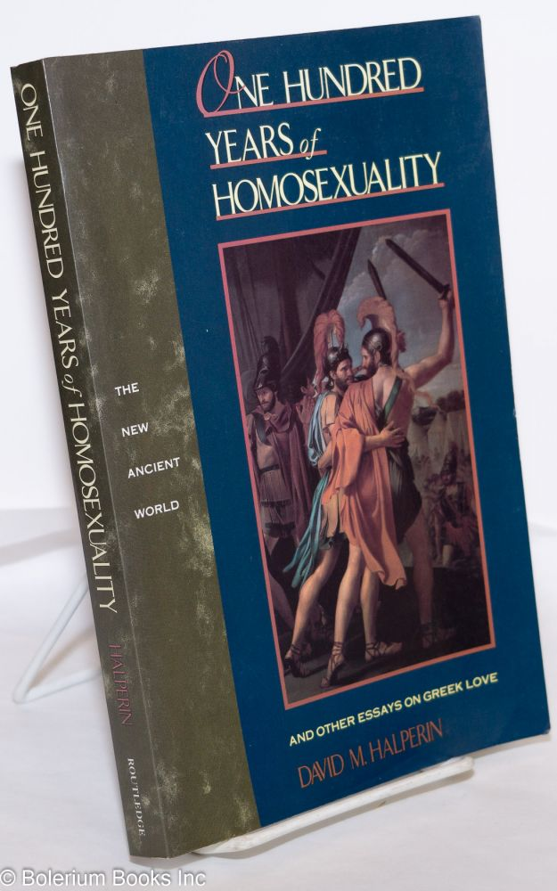 One hundred years of homosexuality; and other essays on Greek love. David M. Halperin.