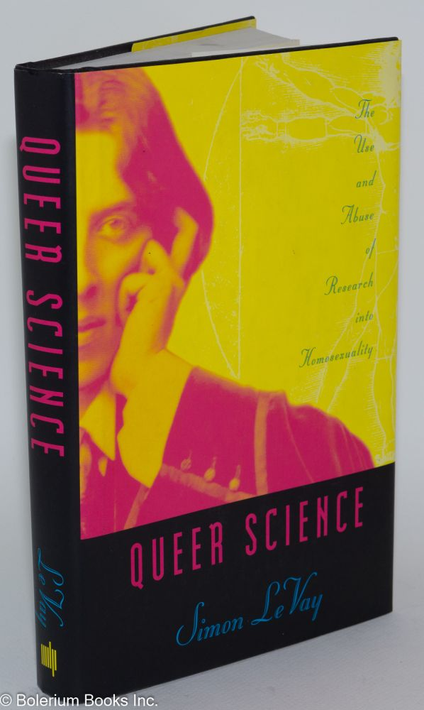 Queer science; the use and abuse of research into homosexuality. Simon LeVay.