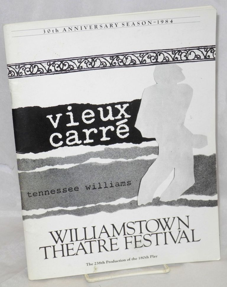 Williamstown theatre festival souvenir program; 30th anniversary season - 1984; Vieux Carré, Tennessee Williams. The 238th production of the 180th play. Tennessee Williams.