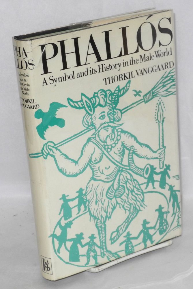 Phallós; a symbol and its history in the male world. Thorkil Vanggaard, , the author.