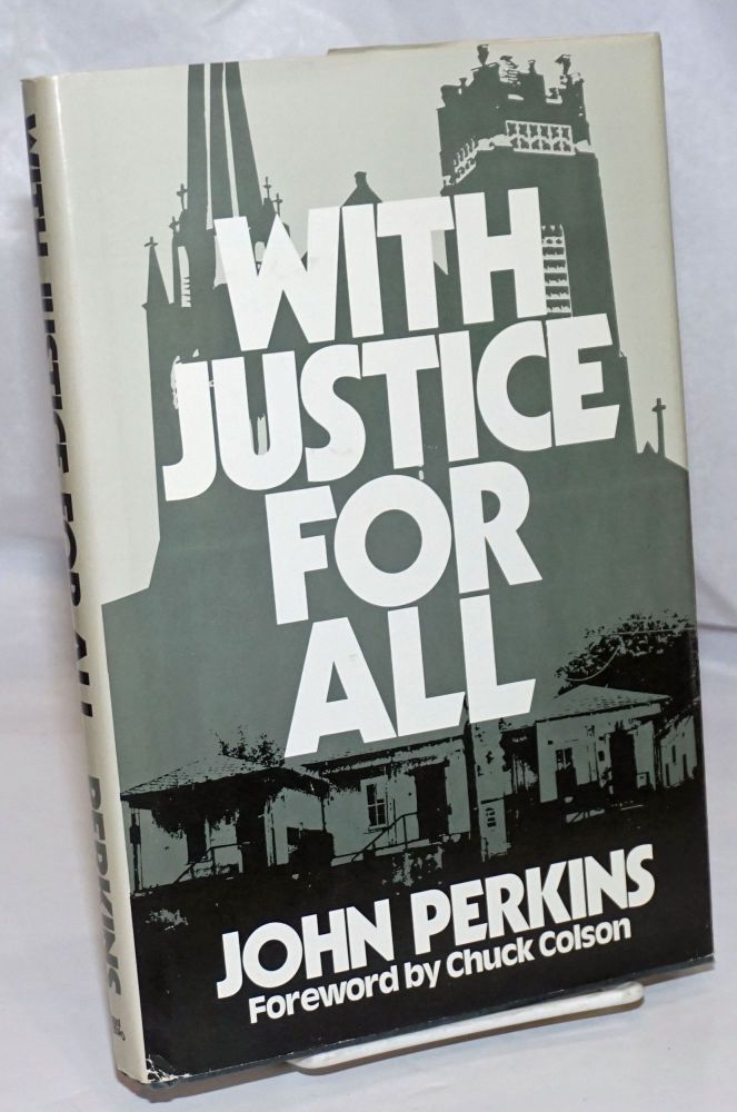 With justice for all; forward by Chuck Colson. John Perkins.