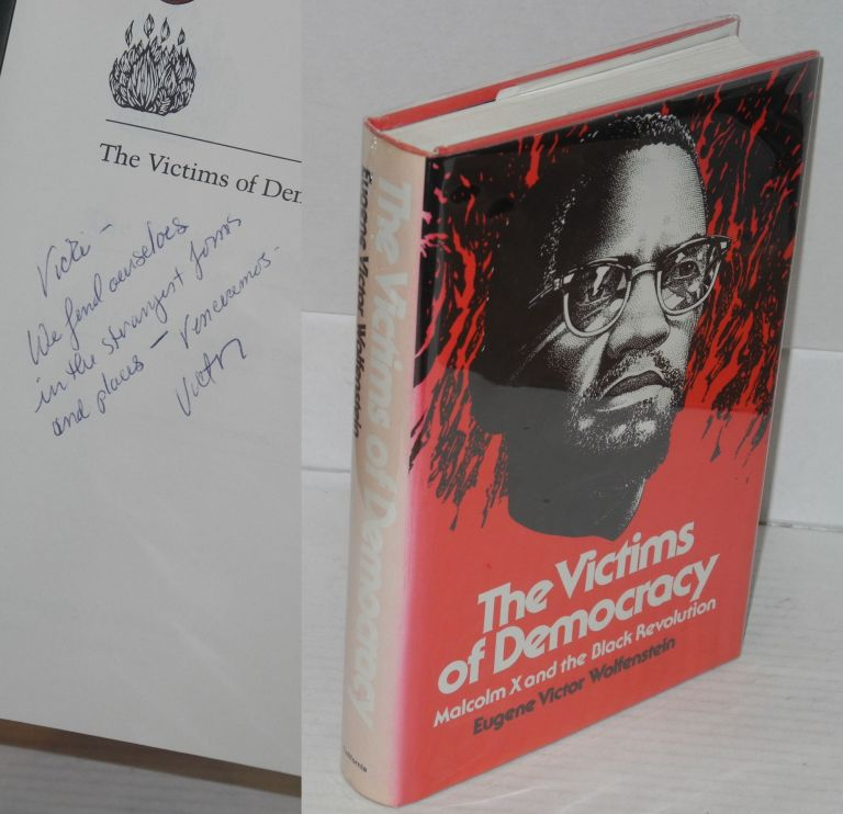 The victims of democracy; Malcolm X and the black revolution. Eugene Victor Wolfenstein.