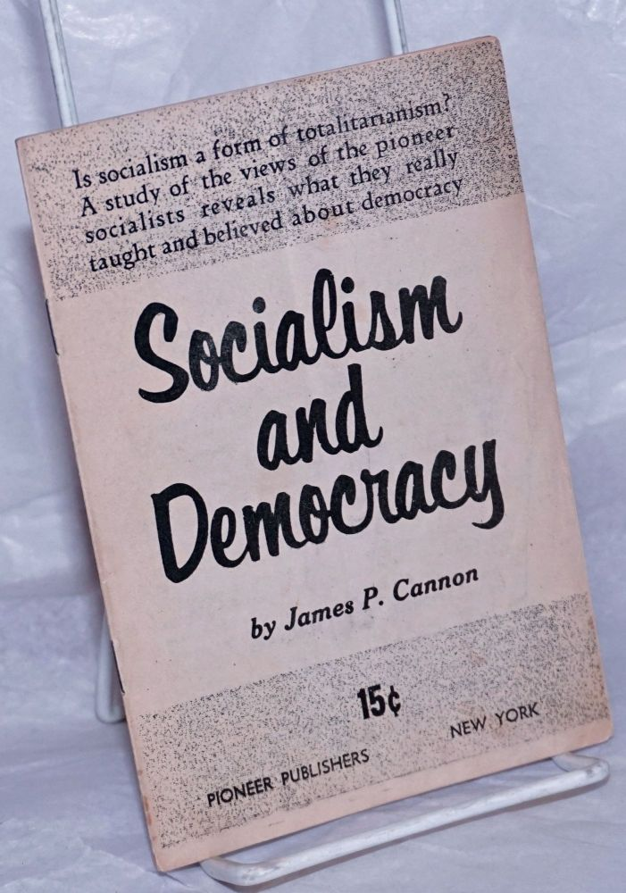 Socialism and democracy. This speech was given at the West Coast Vacation School, September 1, 1957. James P. Cannon.