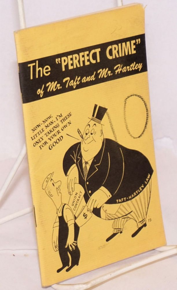 """The """"perfect crime"""" of Mr. Taft and Mr. Hartley. California CIO Council. Research Department."""