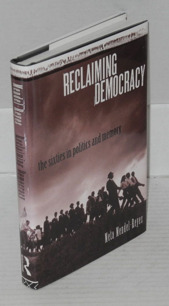 Reclaiming democracy; the sixties in politics and memory. Meta Mendel-Reyes.