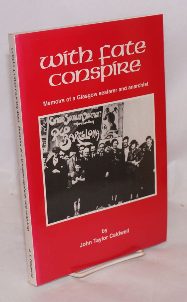 With fate conspire; memoirs of a Glasgow seafarer and anarchist. John Taylor Caldwell.