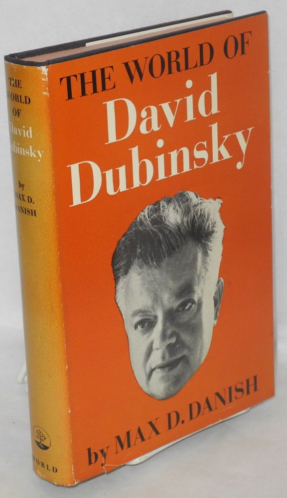 The world of David Dubinsky. Max D. Danish.