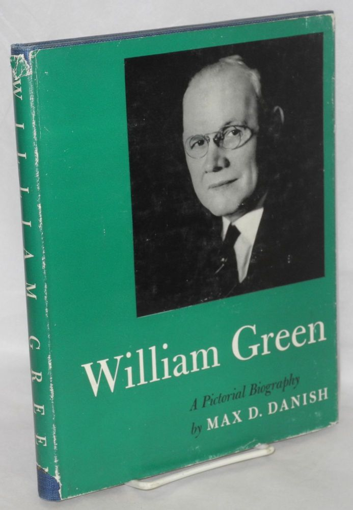 William Green; a pictorial biography. Max D. Danish.