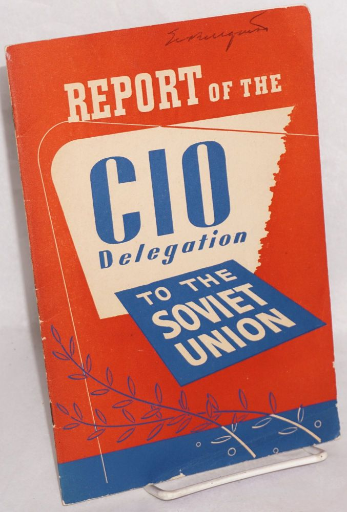 Report of the CIO Delegation to the Soviet Union, submitted by James B. Carey, Secretary-Treasurer, CIO, Chairman of the Delegation. James B. Carey.
