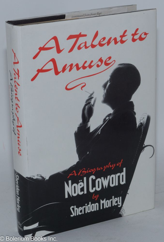 A talent to amuse; a biography of Noël Coward. Sheridan Morley.