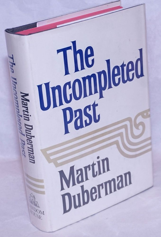 The uncompleted past. Martin Duberman.