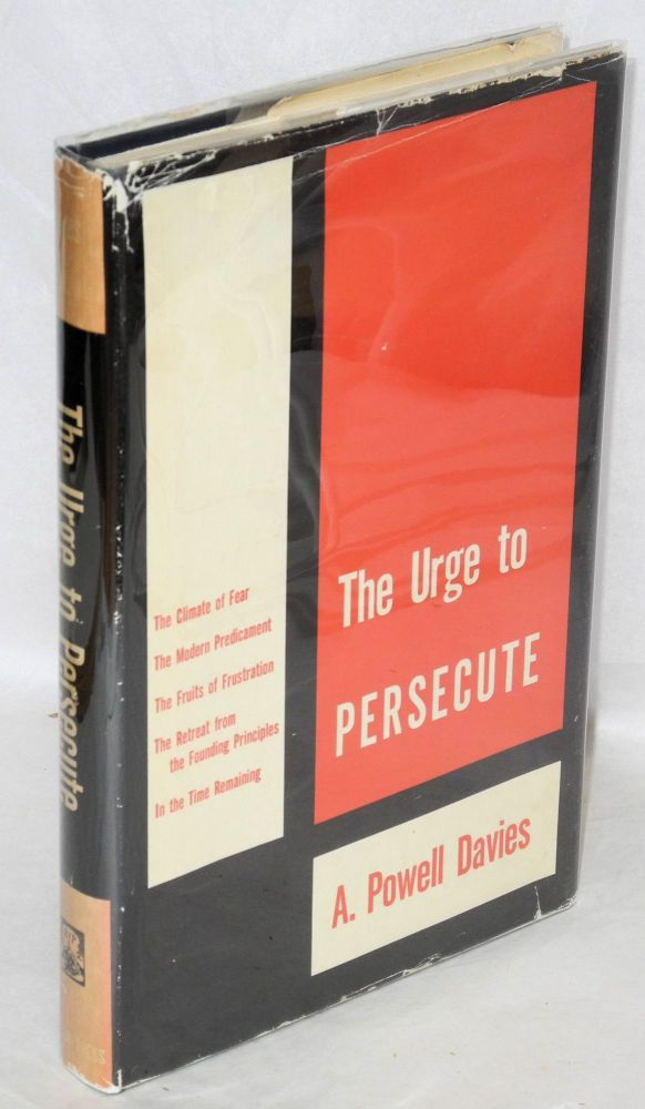 The urge to persecute. A. Powell Davies.