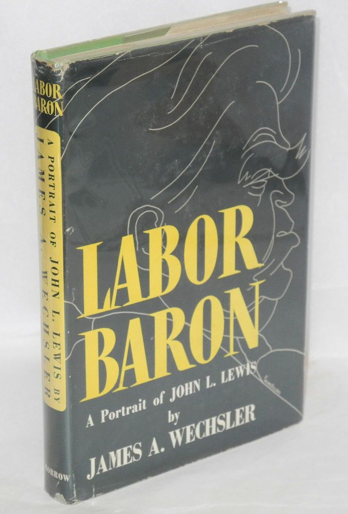 Labor baron, a portrait of John L. Lewis. James A. Wechsler.