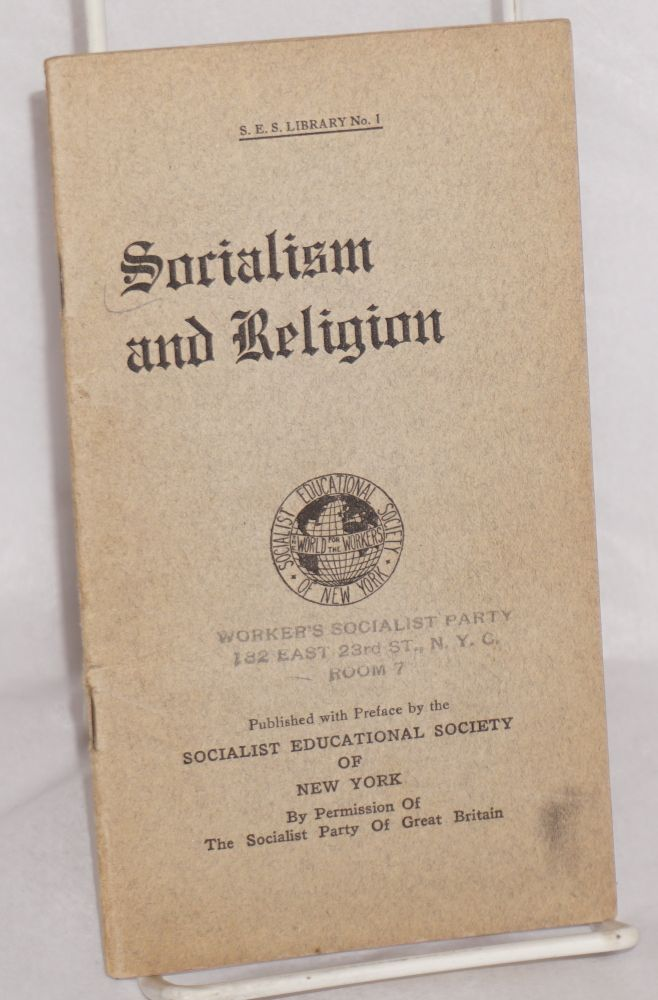 Socialism and religion. Published with preface by the Socialist Educational Society of New York. Socialist Party of Great Britain.