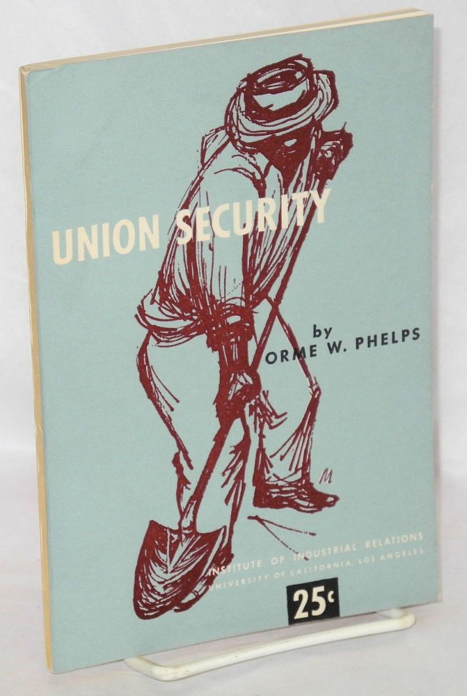 Union security. Edited by Irving Bernstein. Orme W. Phelps.