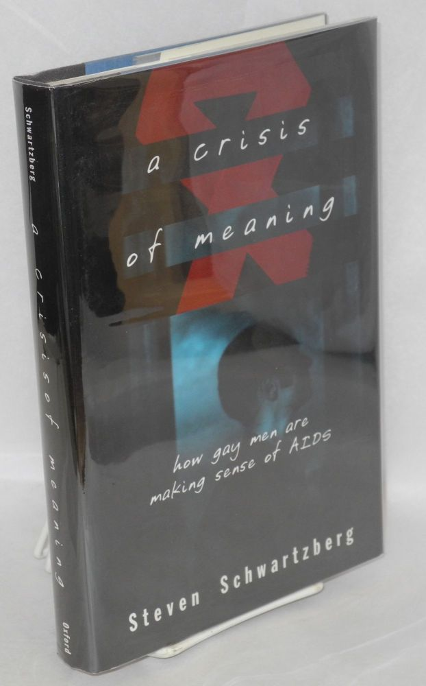 A crisis of meaning; how gay men are making sense of AIDS. Steven Schwartzberg.