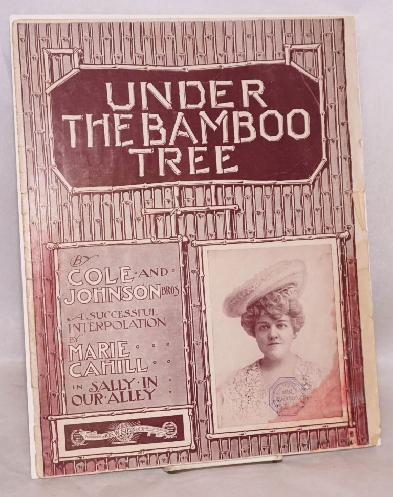 Under the bamboo tree; a successful interpolation by Marie Cahill in Sally in Our Alley. James Weldon Johnson, Bob Cole, Rosamond Johnson.