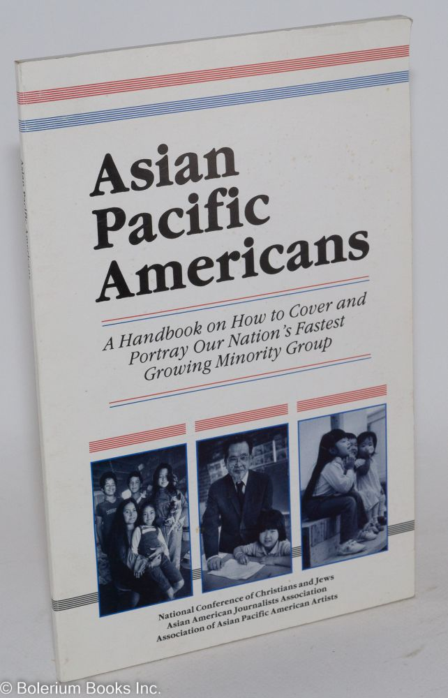 Asian Pacific Americans; a handbook on how to cover and portray our nation's fastest growing minority group. Bill Sing.