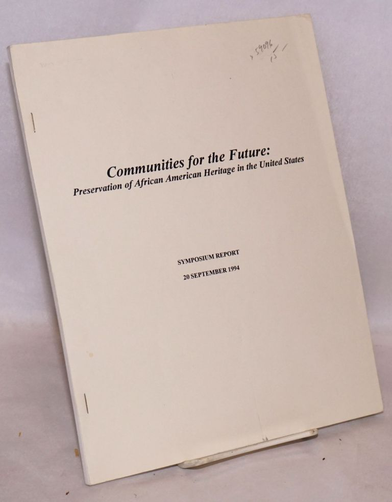 Communities for the future: preservation of African American heritage in the United States ... summation report from first symposium, Charles Sumner School, 3-4 June 1994, Washington, D.C.