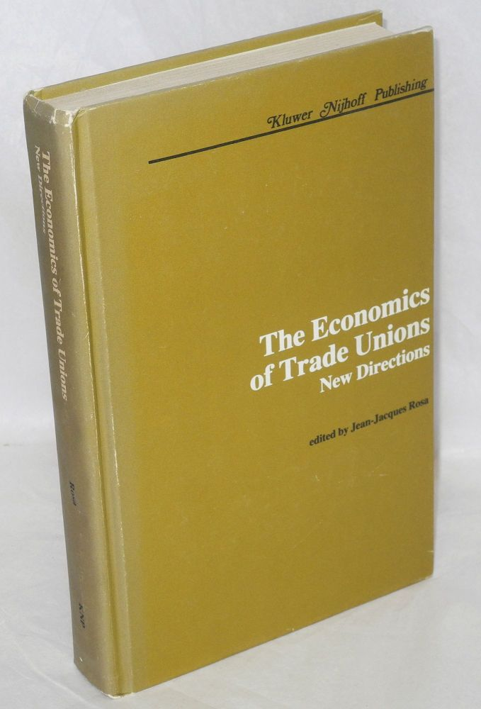 the economics of trade unions: new directions. Jean-Jeacques Rosa, ed.