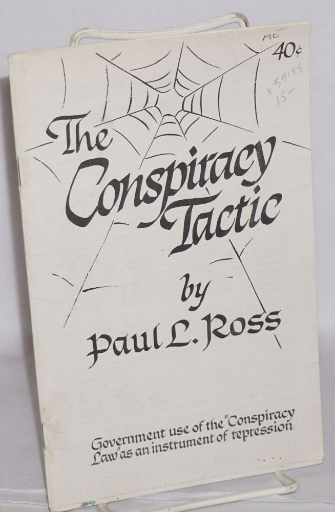 "The conspiracy tactic; government use of the ""Conspiracy Law"" as an instrument of repression. Paul L. Ross."