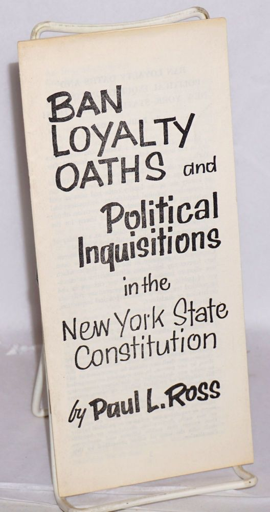 Ban loyalty oaths and political inquisitions in the New York State Constitution. Paul L. Ross.