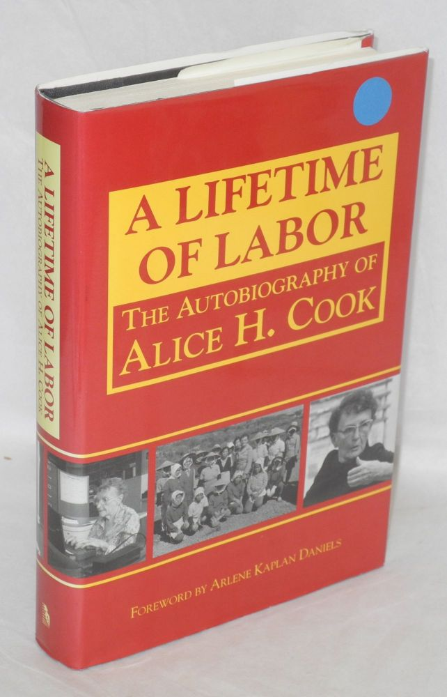 A lifetime of labor; the autobiography of Alice H. Cook. Foreword by Arlene Kaplan Daniels. Alice H. Cook.