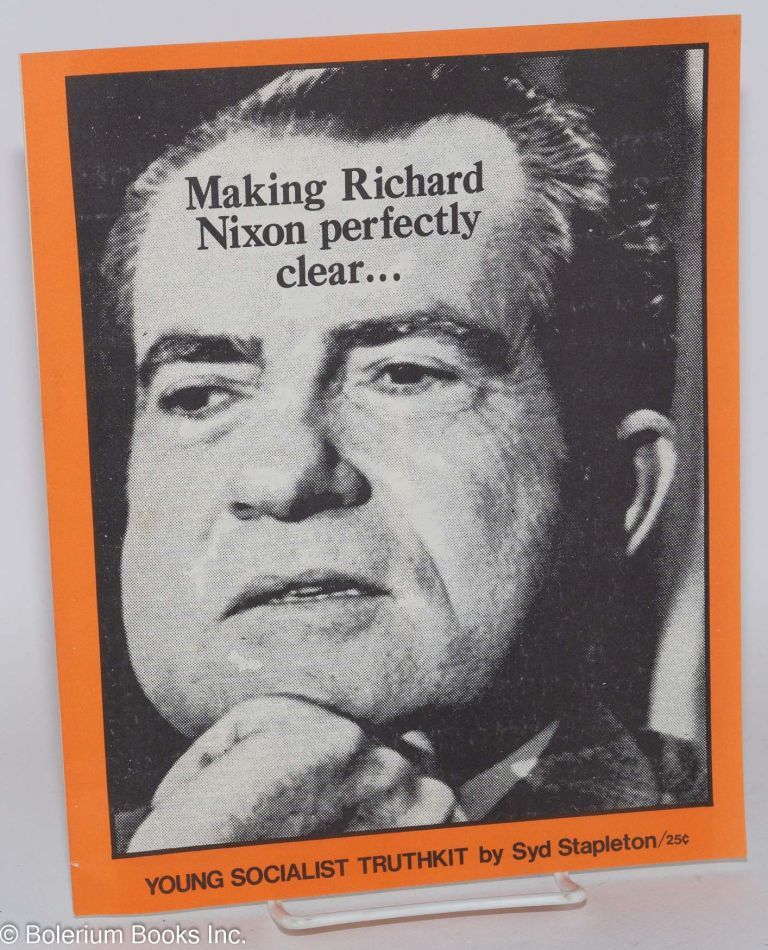 Making Richard Nixon perfectly clear.... Young Socialist truthkit. Syd Stapleton.