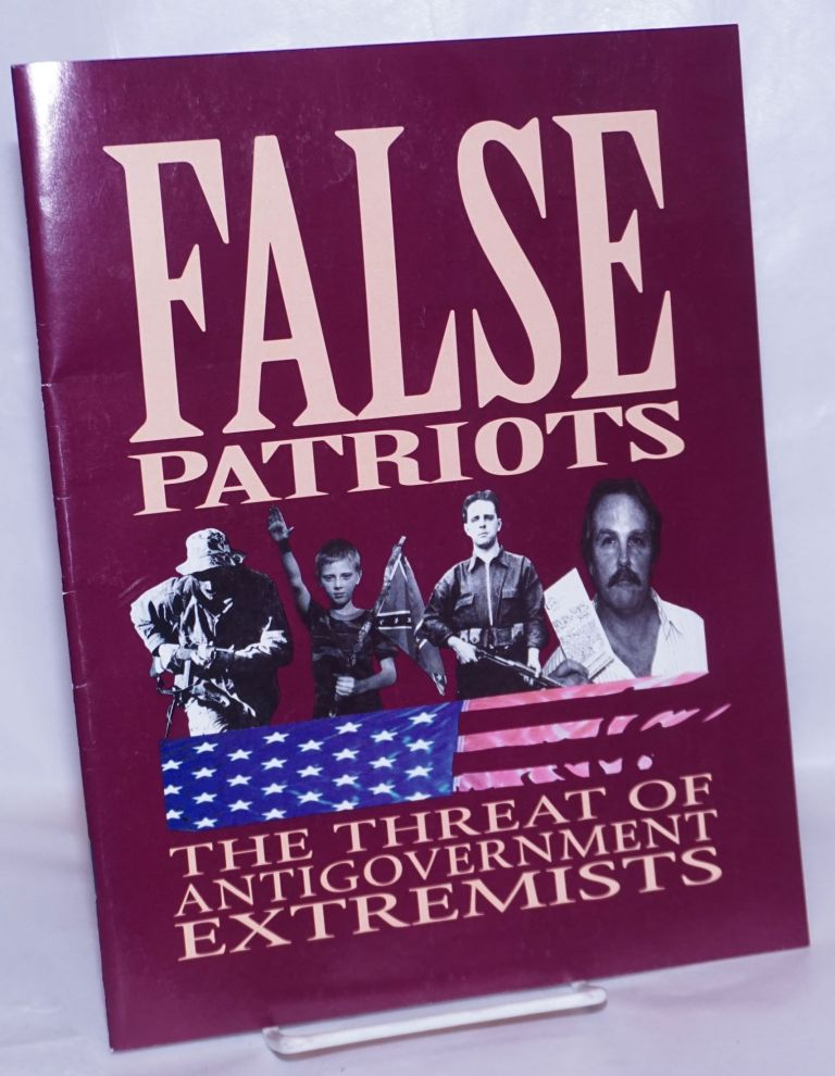 False patriots the threat of antigovernment extremists. Klanwatch Project of the Southern Poverty Law Center.