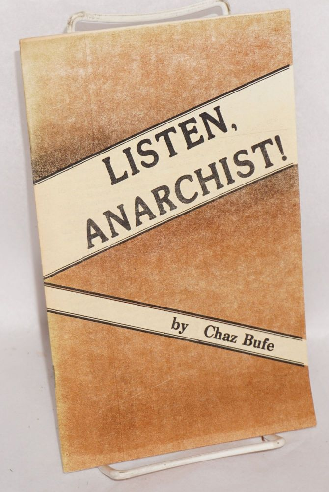 Listen, anarchist! by Chaz Bufe. Charles Bufe.