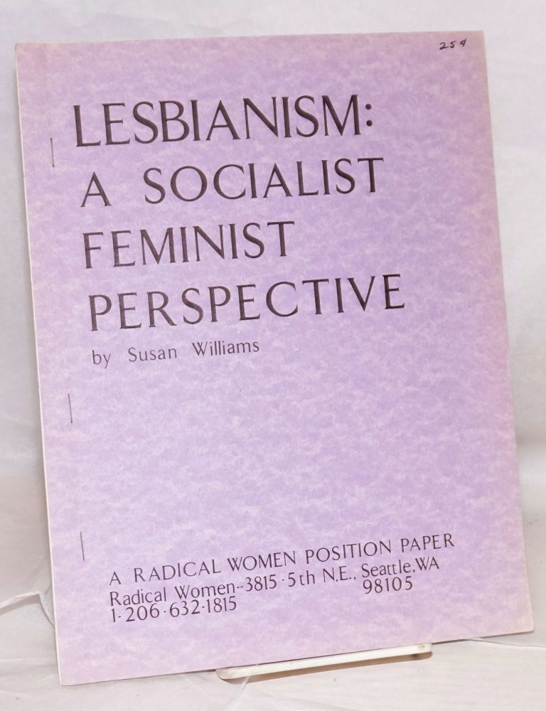 Lesbianism: a socialist feminist perspective. A Radical Women position paper. Susan Williams.
