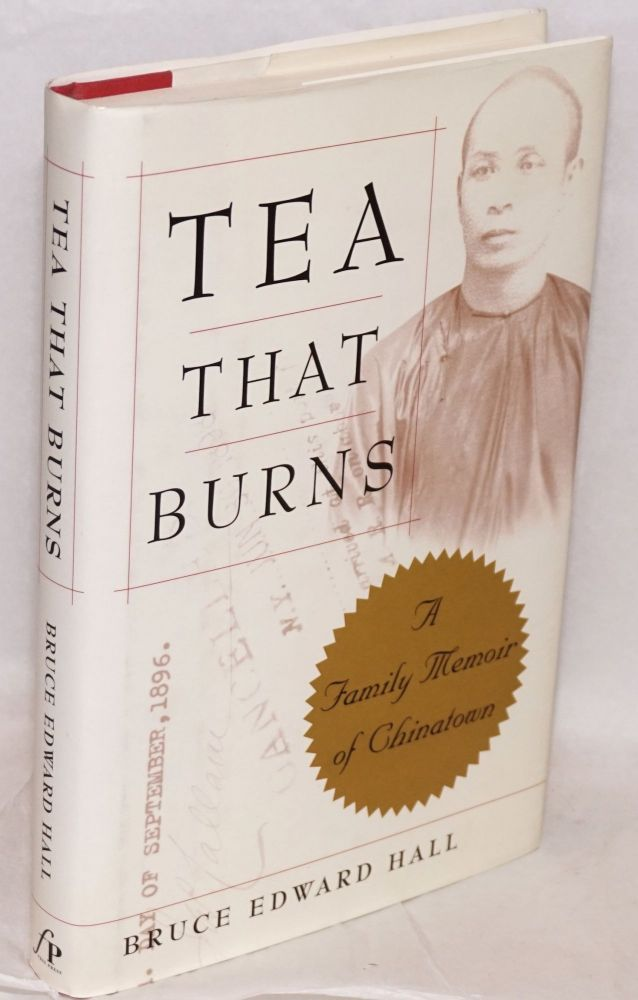 Tea that burns; a family memoir of Chinatown. Bruce Edward Hall.