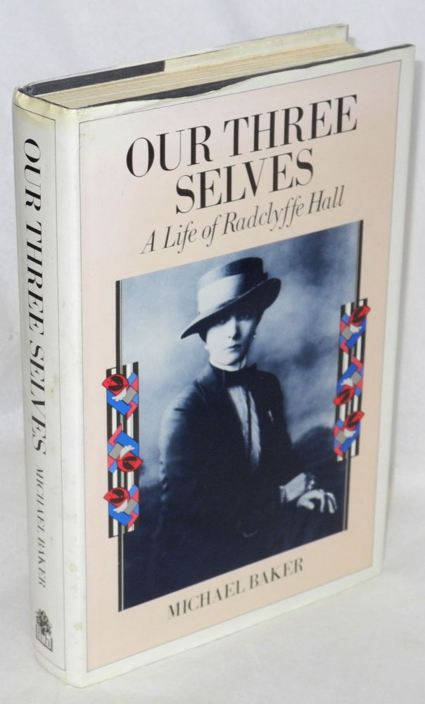 Our three selves; the life of Radclyffe Hall. Michael Baker.