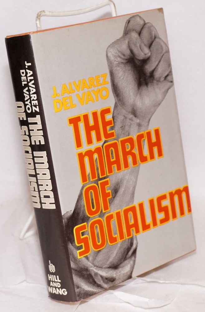 The march of socialism; translated by Joseph M. Bernstein. J. Alvarez del Vayo.