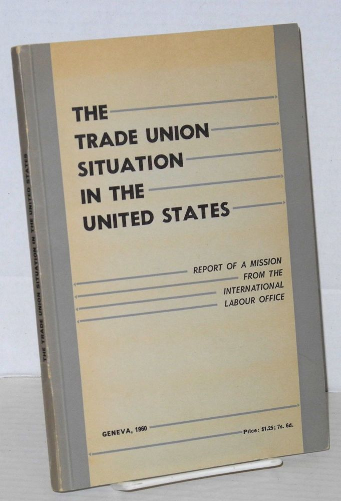 The trade union situation in the United States; report of a mission from the International Labour Office. International Labour Office.