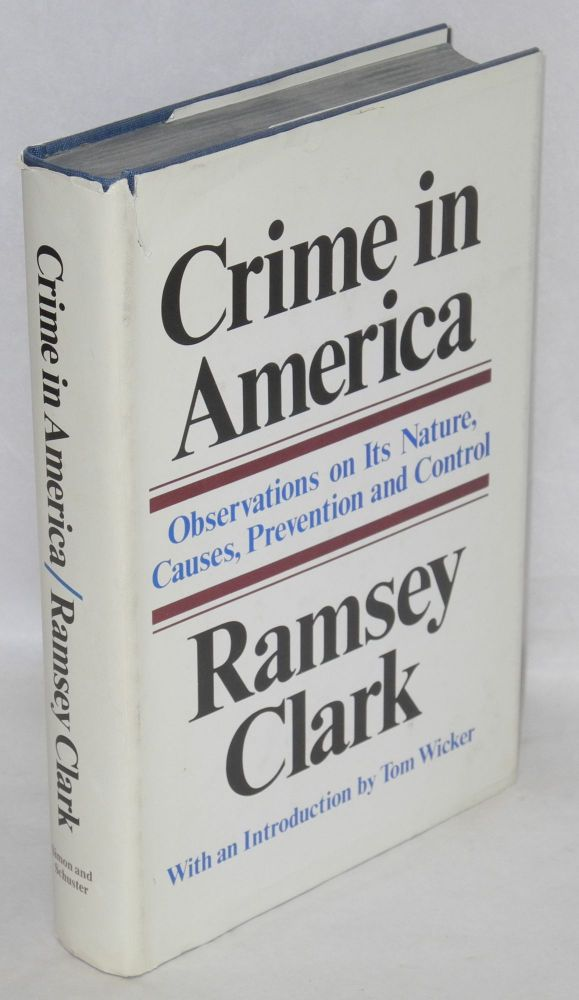 Crime in America; observations on its nature, causes, prevention and control. With an introduction by Tom Wicker. Ramsey Clark.