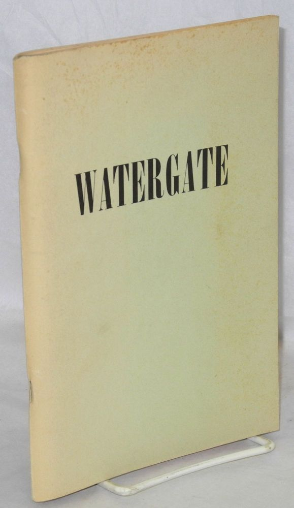 Watergate: an unfinished story of money and politics * wherein any resemblance to actual persons, living or dead, or to actual events is, sadly, not coincidental but irrefutably true and tragic. (*Up through December, 1973)