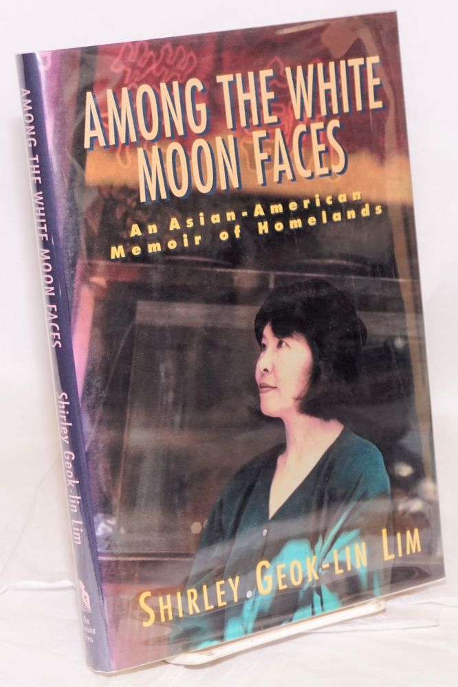 Among the white moon faces; an Asian-American memoir of homelands. Shirley Geok-lin Lim.