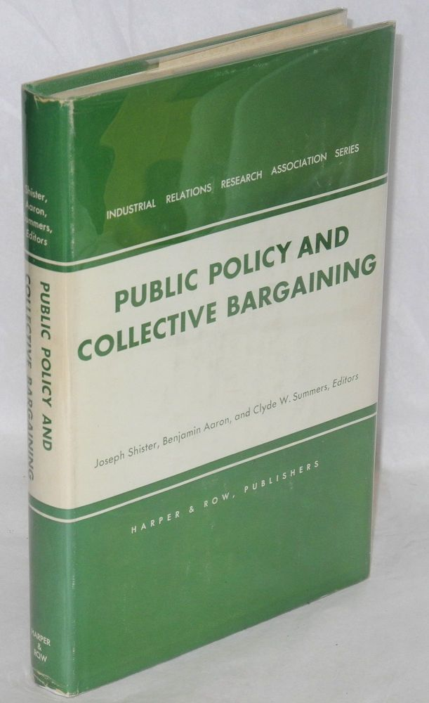 Public policy and collective bargaining. Joseph Shister, Benjamin Aaron, Clyde W. Summers.
