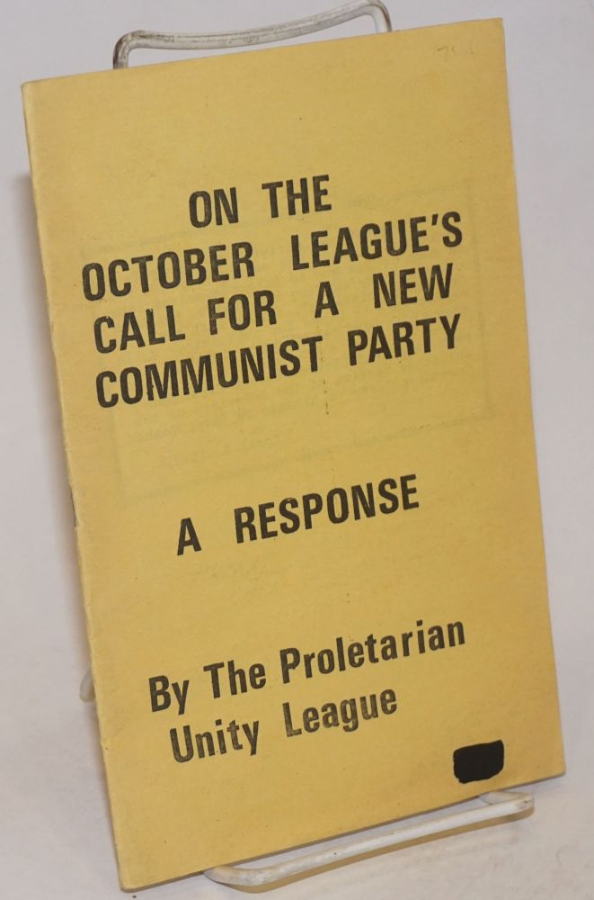 On the October League's call for a new communist party. A response. Proletarian Unity League.