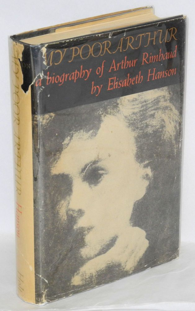 My poor Arthur; an illumination of Arthur Rimbaud. Elisabeth Hanson.