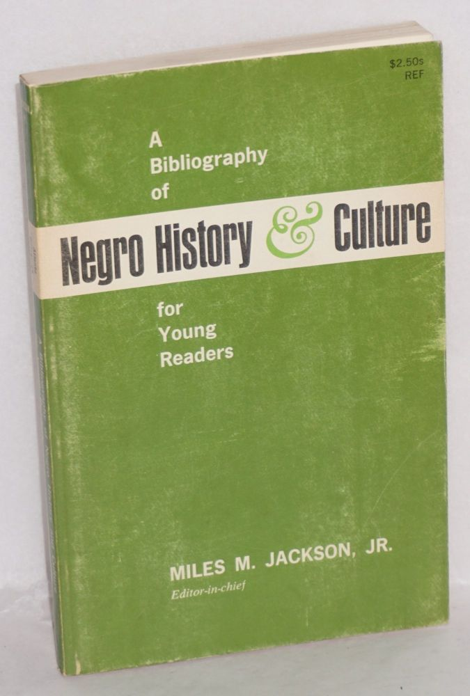 A bibliography of Negro history & culture for young readers. Assisted by Mary W. Cleaves and Alma L. Gray. Miles M. Jackson, ed, Jr.