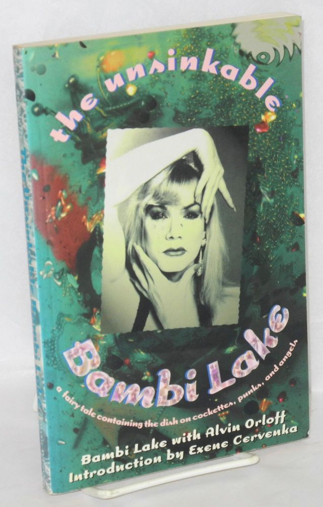The unsinkable Bambi Lake; a fairy tale containing the dish on Cockettes, punks, and Angels. Exene Cervenka, Bambi Lake, , Alvin Orloff.