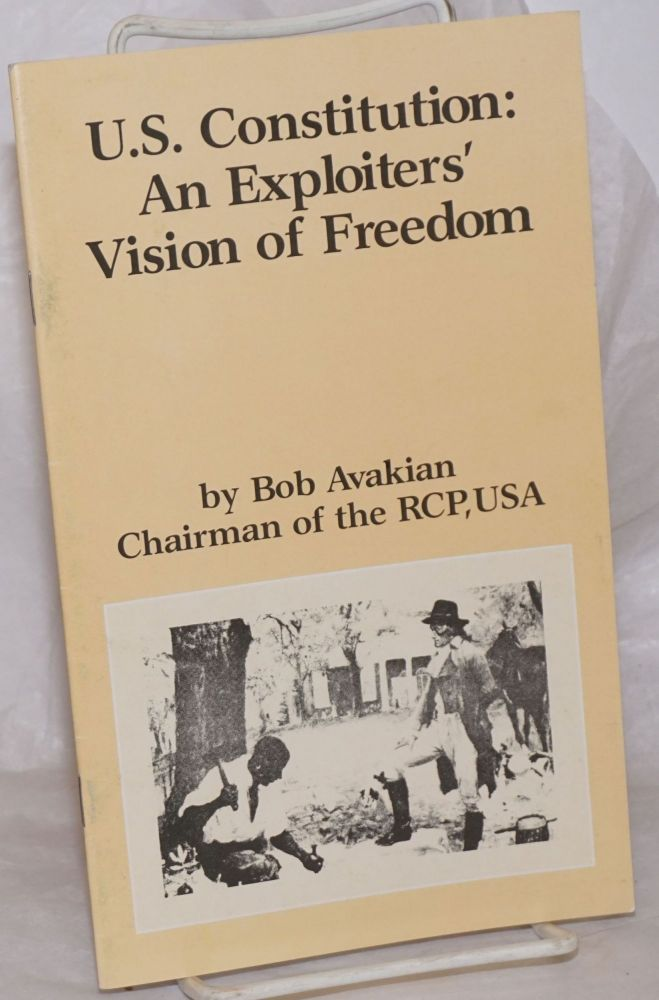 U.S. Constitution: an exploiters' vision of freedom. Bob Avakian.
